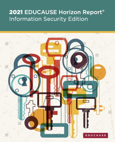 Cover image of the 2021 EDUCAUSE Horizon Report: Information Security Edition. Includes collage of keys and keyholes.